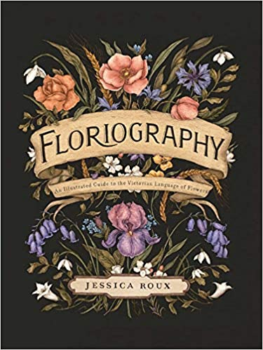 Book's Cover of Floriography: An Illustrated Guide to the Victorian Language of Flowers (Inglés) Tapa dura – 15 octubre 2020