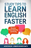 Study Tips to Learn English Faster: Become Fluent Quickly and Easily