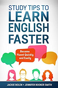 Study Tips to Learn English Faster: Become Fluent Quickly and Easily by [Bolen, Jackie, Booker Smith, Jennifer ]