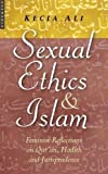 Sexual Ethics And Islam: Feminist Reflections on Qur'an, Hadith, and Jurisprudence