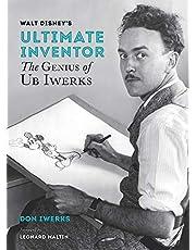 Walt Disney's Ultimate Inventor: The Genius of Ub Iwerks