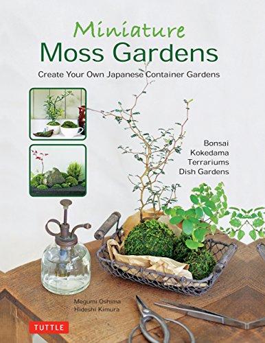 Miniature Moss Gardens: Create Your Own Japanese Container Gardens (Bonsai, Kokedama, Terrariums & Dish (Urban Miniature)