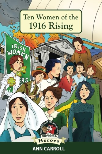 Ten  Women of the 1916 Rising (Ireland's Best Known Stories In A Nutshell - Heroes) (Volume 6)