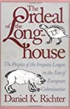 The Ordeal of the Longhouse : The Peoples of the Iroquois League in the Era of European Colonization, Richter, Daniel K., 0807820601