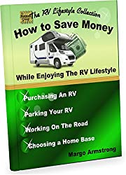How to Save Money: While Enjoying the RV Lifestyle (The RV Lifestyle Collection)