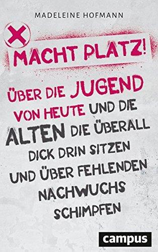 Madeleine Hofmann: Macht Platz!