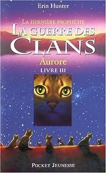 La guerre des clans - La dernière prophétie, tome 3 : Aurore par Hunter