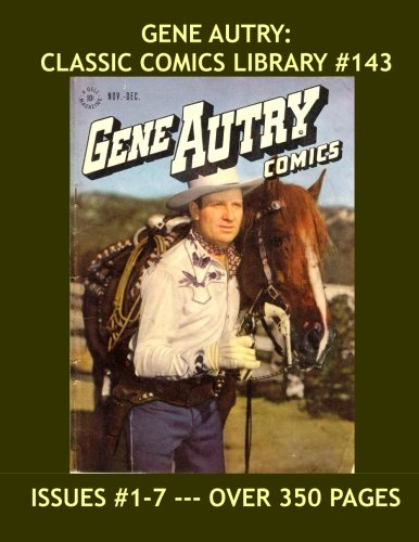 Gene Autry: Classic Comics Library #143: Over 350 Pages of Western Comic Action -- Issues #1-7 -- All Stories - No Ads ebook