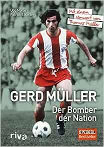 Gerd Muller Der Bomber Der Nation Mit Einem Vorwort Von Thomas Muller Strasser Patrick Muras Udo 9783868837001 Amazon Com Books