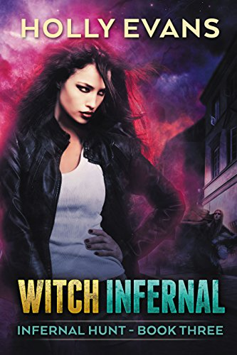 Witch Infernal (Infernal Hunt Book 3) by [Evans, Holly]