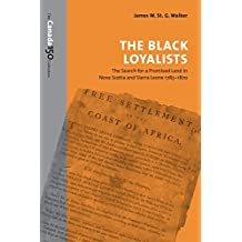 The Black Loyalists: The Search for a Promised Land in Nova Scotia and Sierra Leone, 1783-1870 (The Canada 150 Collection)