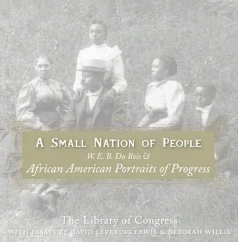 A Small Nation of People: W. E. B. Du Bois and African American Portraits of (Willis Photograph)