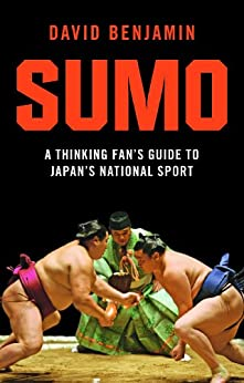 Sumo: A Thinking Fan's Guide to Japan's National Sport (Tuttle Classics) by [Benjamin,David]