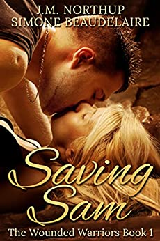 Saving Sam (The Wounded Warriors Book 1) by [Beaudelaire, Simone, Northup, J.M.]