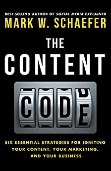 The Content Code: Six essential strategies to ignite your content, your marketing, and your business by [Schaefer, Mark]