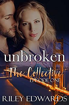 Unbroken -Part One - A Second Chance at Love Romance: The Collective - Season 1, Episode 1 by [Edwards, Riley]