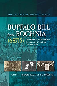 The Incredible Adventures of Buffalo Bill from Bochnia (68715): The Story of a Galician Jew - Persecution, Liberation, Transformation