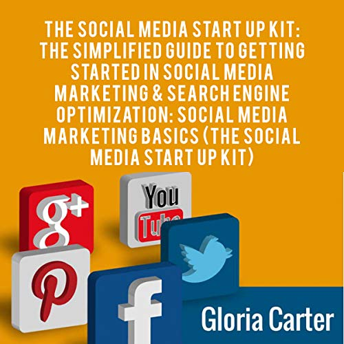 The Social Media Start Up Kit: The Simplified Guide to Getting Started in Social Media Marketing & Search Engine Optimization: Social Media Marketing Basics: The Social Media Start Up ()