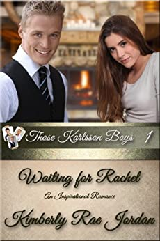 Waiting For Rachel: A Christian Romance (Those Karlsson Boys Book 1) by [Jordan, Kimberly Rae]