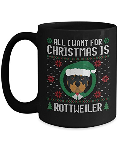 - Funny Christmas Mug - All I Want For Christmas Is Rottweiler Dog Funny Xmas Gift For Husband, Boyfriend, Boys, Girlfriend, Wife, Girls, Dog Lovers And