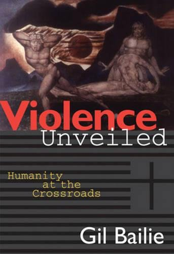 Violence Unveiled: Humanity at the Crossroads (The Myth Of Religious Violence)