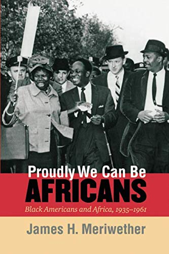 Proudly We Can Be Africans: Black Americans and Africa, 1935-1961