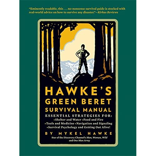 Hawke's Green Beret Survival Manual: Essential Strategies For: Shelter and Water, Food and Fire, Tools and Medicine,...