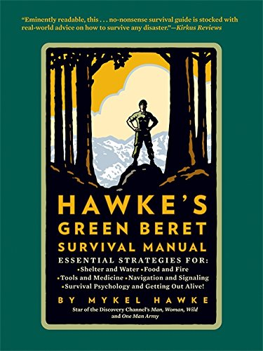 Hawke's Green Beret Survival Manual: Essential Strategies For: Shelter and Water, Food and Fire, Tools and Medicine, Navigation and Signa - Green Medicine