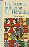 LES ARMES , INITIATION A L'HERALDIQUE par Joubert
