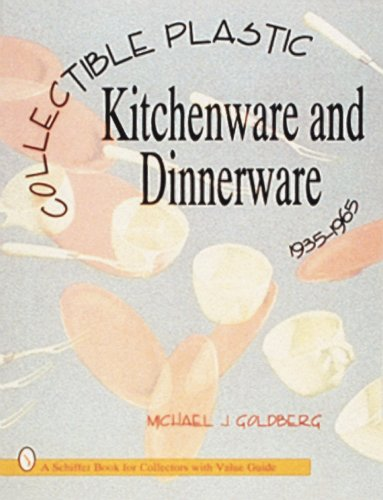 Collectible Plastic Kitchenware and Dinnerware, 1935-1965 (Schiffer Book for Collectors With Value Guide)