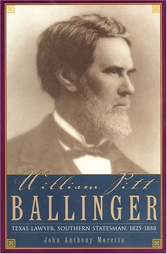 William Pitt Ballinger: Texas Lawyer, Southern Statesman, 1825–1888 (Barker Texas History)