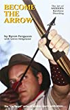 Become the Arrow, Byron Ferguson, 091330509X
