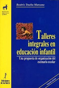 Talleres integrales en Educación Infantil. Una propuesta de organización del escenario escolar (Spanish Edition) by [Trueba, Beatriz]