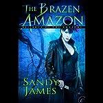 The Brazen Amazon: Alliance of the Amazons, Book 3   Sandy James