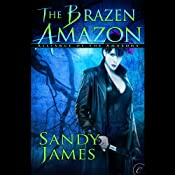 The Brazen Amazon: Alliance of the Amazons, Book 3 | Sandy James