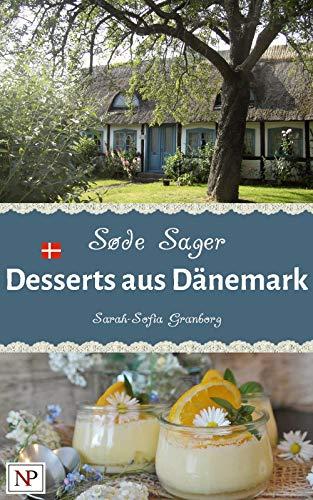 Søde Sager - Desserts aus Dänemark: Nachtisch, Eis und Smoothies aus den Solkrogen-Büchern (German Edition) by Sarah-Sofia Granborg, M. W. James Hjortlund-Grøndahl