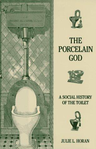 The Porcelain God: A Societal History of the Toilet
