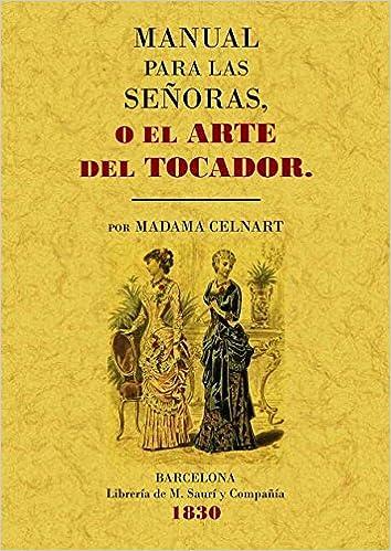 Manual para las señoras o el arte del tocador: Amazon.es: Elisabeth Bayle-Mouillard: Libros