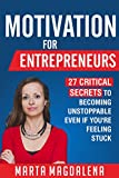 Motivation for Entrepreneurs: Twenty Seven Critical Secrets to Becoming Unstoppable Even If You're Feeling Stuck (Lifestyle Design Success Book 2)