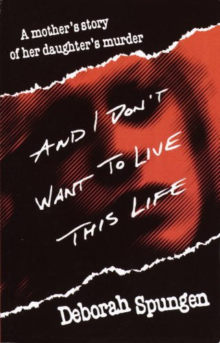 And I Don't Want to Live This Life: A Mother's Story of Her Daughter's Murder cover