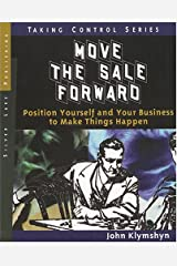 Move the Sale Forward: Position Yourself and Your Business to Make Things Happen (Taking Control) Paperback