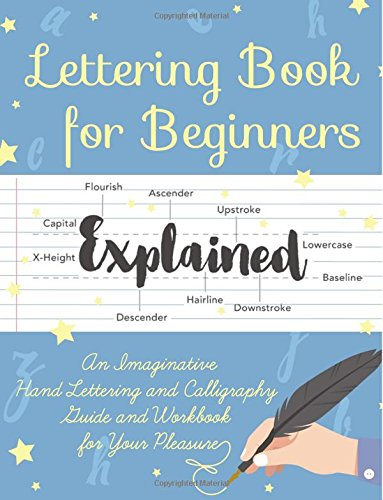 Lettering Book for Beginners: An Imaginative Hand Lettering and Calligraphy Guide and Workbook for Your Pleasure