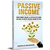 Passive Income: Make Money Online: A Step By Step Guide On How To Create Passive Income In 2018 (Affiliate Marketin...