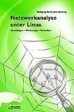 Netzwerkanalyse unter Linux: Grundlagen - Werkzeuge - Techniken