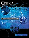 Critical Thinking : An Introduction to Reasoning and Living Well, Blatz, Charles V., 0757515967