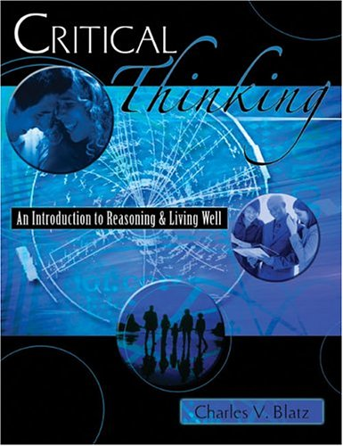 CRITICAL THINKING: AN INTRODUCTION TO REASONING AND LIVING WELL