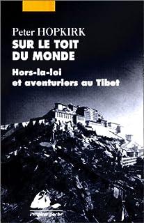 Sur le toit du monde : hors-la-loi et aventuriers au Tibet, Hopkirk, Peter