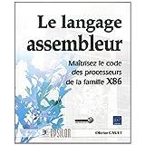 Le langage assembleur: Maîtrisez le code de la famille X86