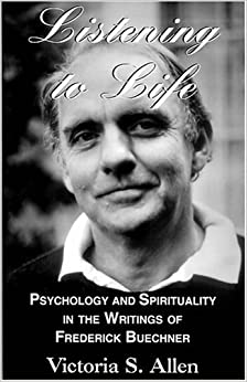 Book Listening to Life: Psychology & Spirituality in the Writings of Frederick Buechner