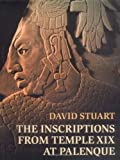 The Inscriptions from Temple XIX at Palenque : A Commentary, Stuart, David, 0934051100